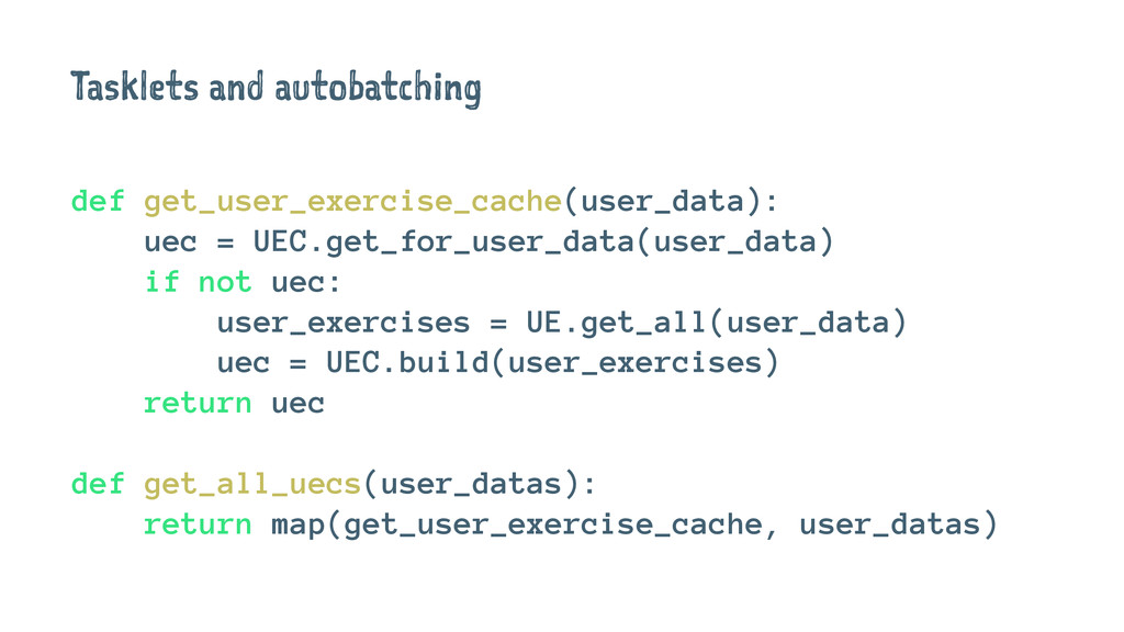 Tasklets and autobatching def get_user_exercise...