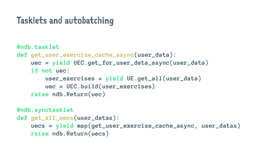 Tasklets and autobatching @ndb.tasklet def get_...