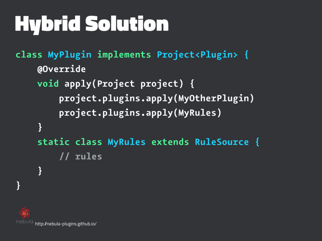 Hybrid Solution class MyPlugin implements Proje...