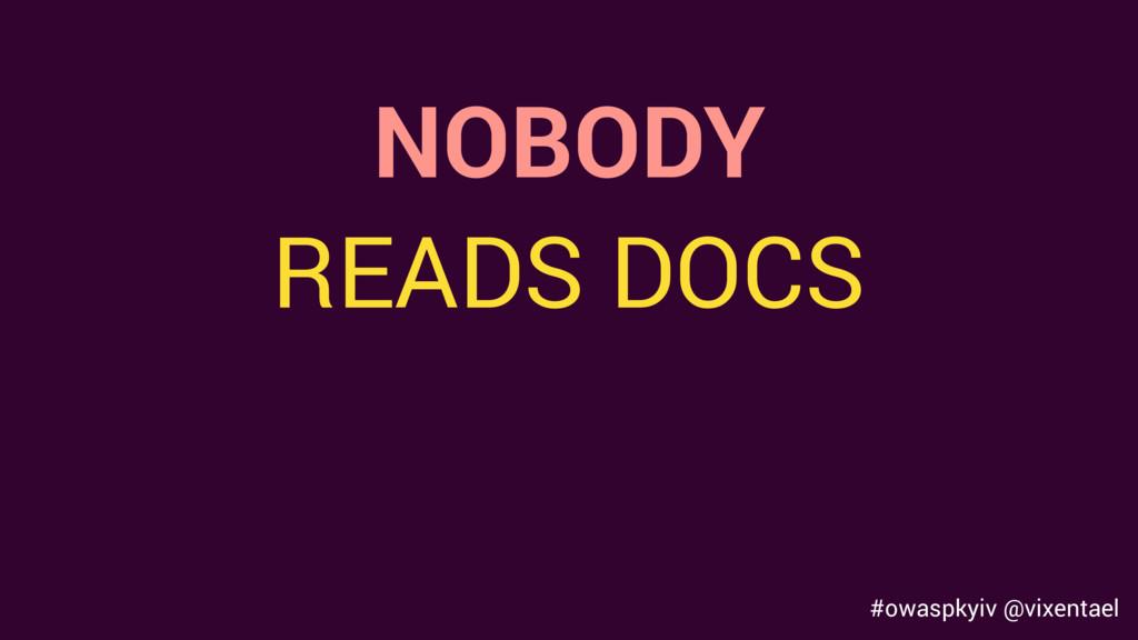 NOBODY READS DOCS #owaspkyiv @vixentael
