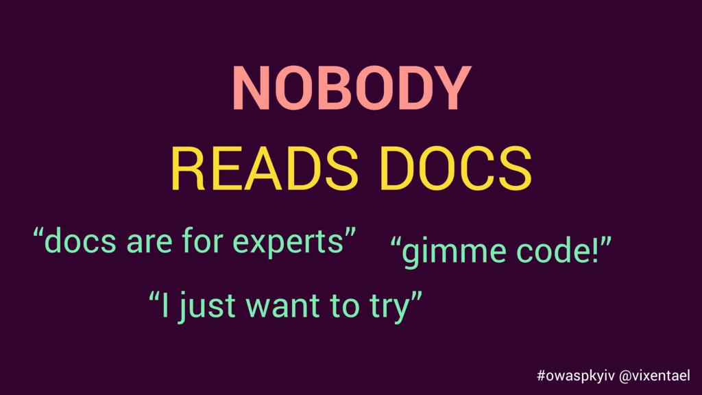 "NOBODY READS DOCS #owaspkyiv @vixentael ""docs a..."