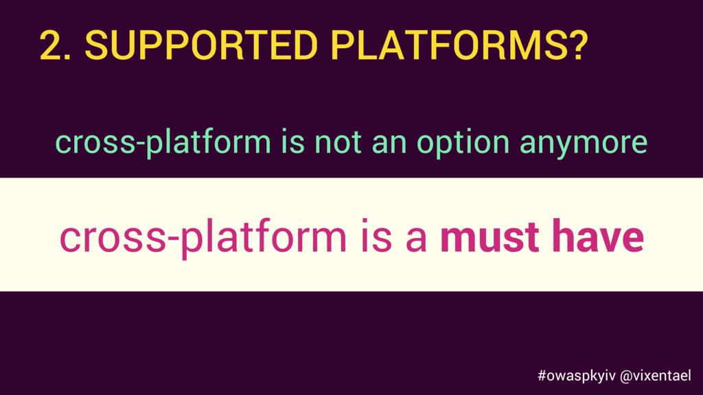#owaspkyiv @vixentael cross-platform is not an ...