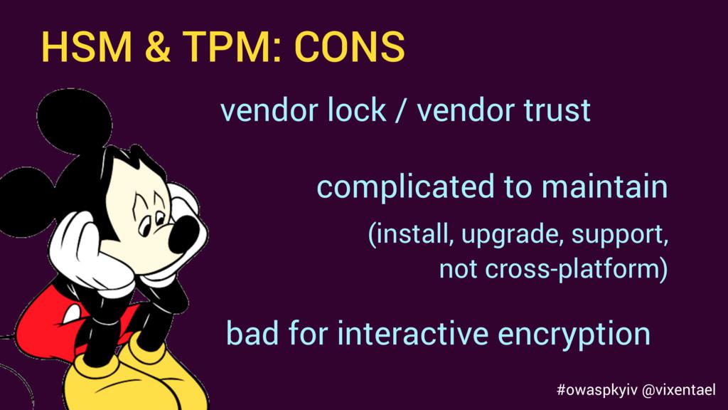 #owaspkyiv @vixentael HSM & TPM: CONS vendor lo...