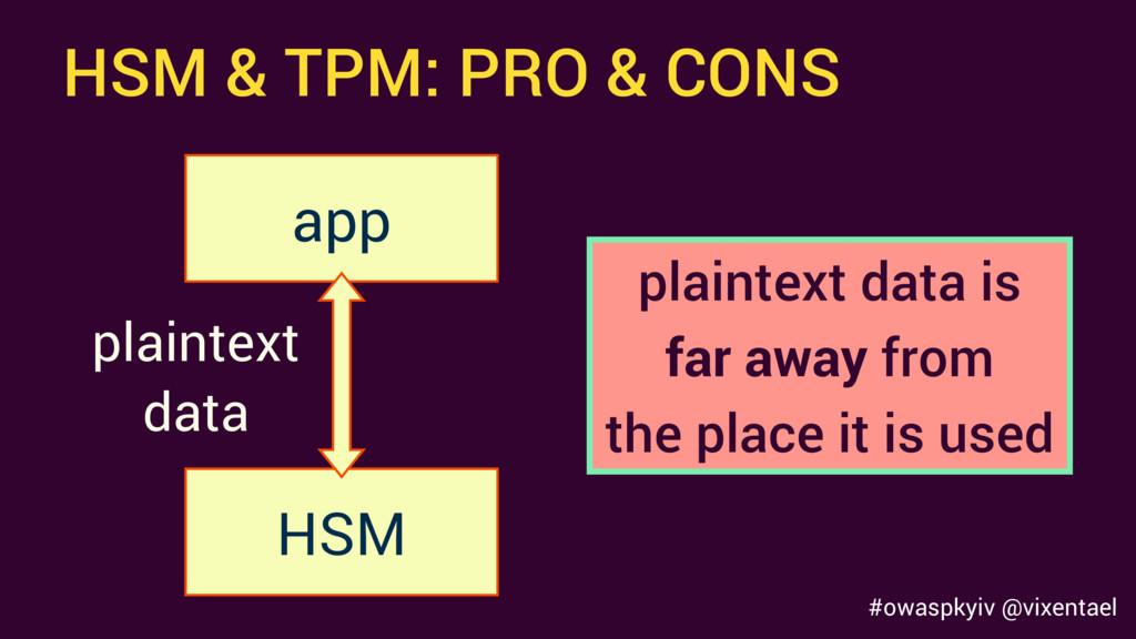 #owaspkyiv @vixentael HSM & TPM: PRO & CONS HSM...