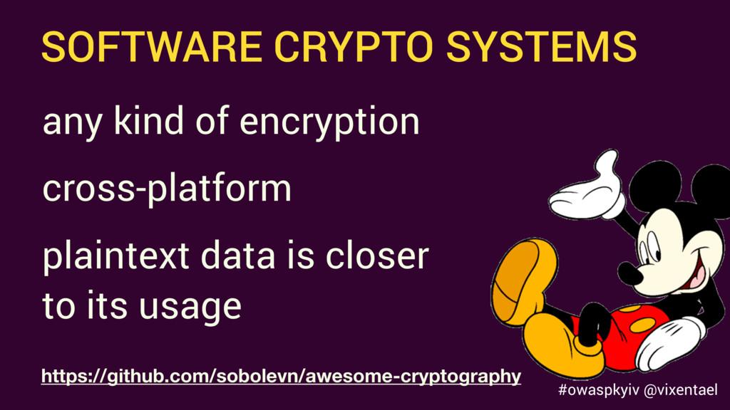 #owaspkyiv @vixentael SOFTWARE CRYPTO SYSTEMS h...