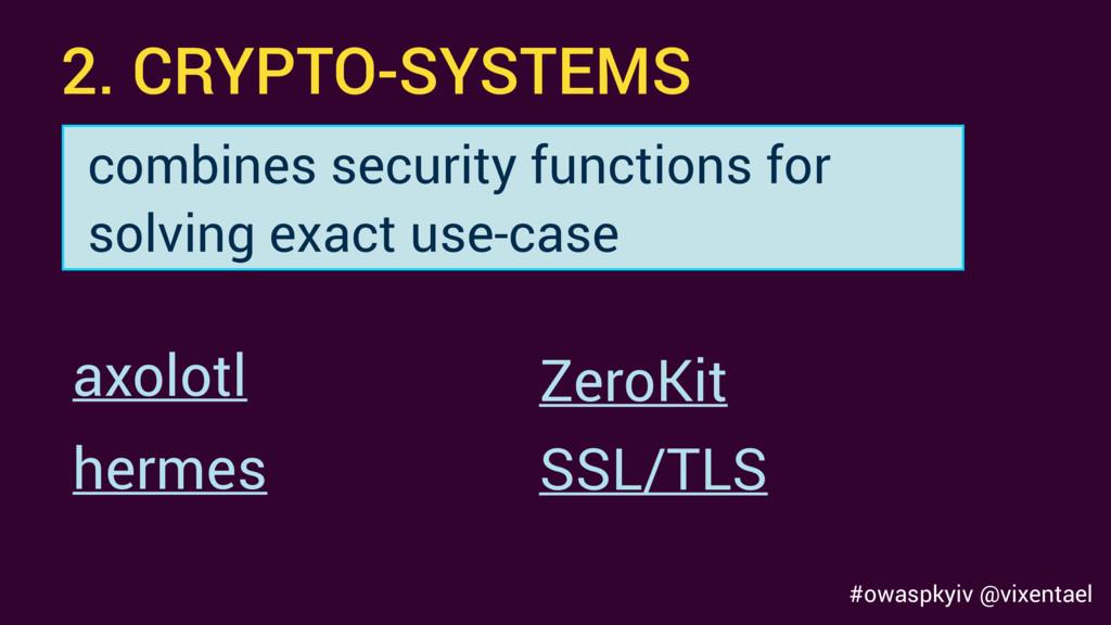 #owaspkyiv @vixentael 2. CRYPTO-SYSTEMS axolotl...