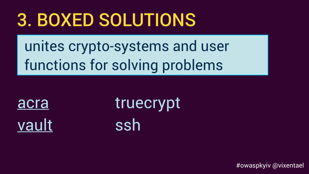 #owaspkyiv @vixentael 3. BOXED SOLUTIONS truecr...
