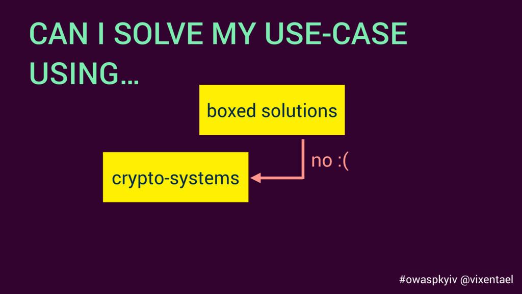 #owaspkyiv @vixentael CAN I SOLVE MY USE-CASE U...