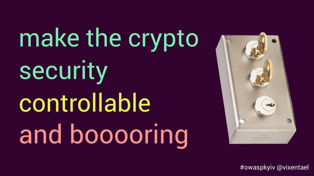 #owaspkyiv @vixentael make the crypto security ...