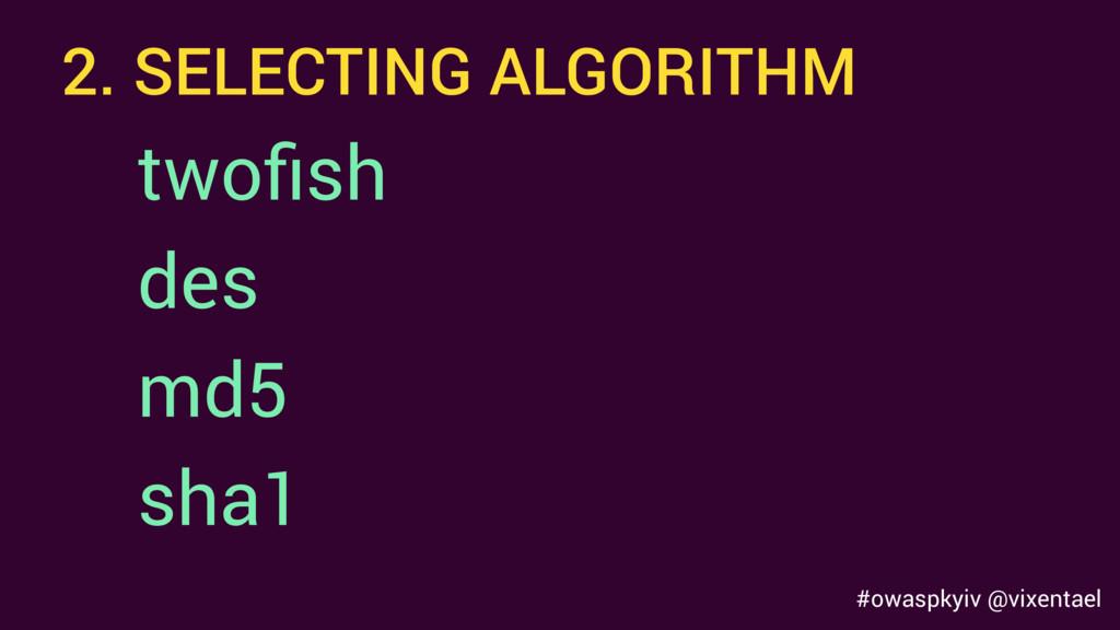 #owaspkyiv @vixentael 2. SELECTING ALGORITHM tw...