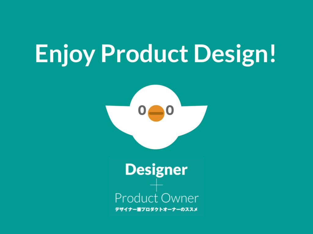 Enjoy Product Design!