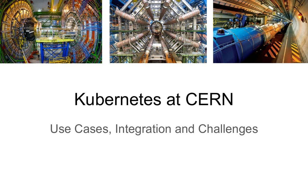 Kubernetes at CERN Use Cases, Integration and C...