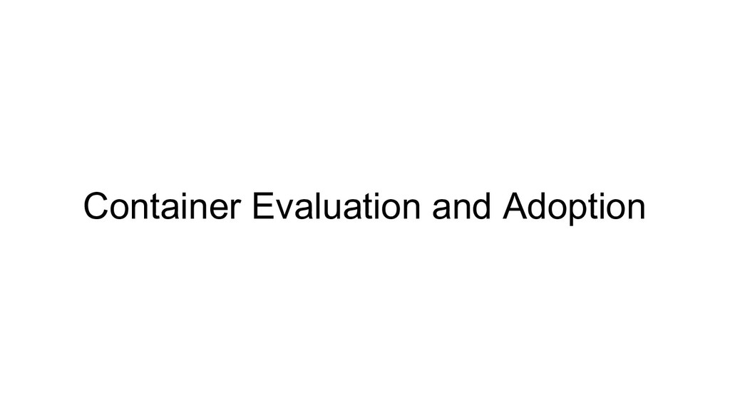 Container Evaluation and Adoption