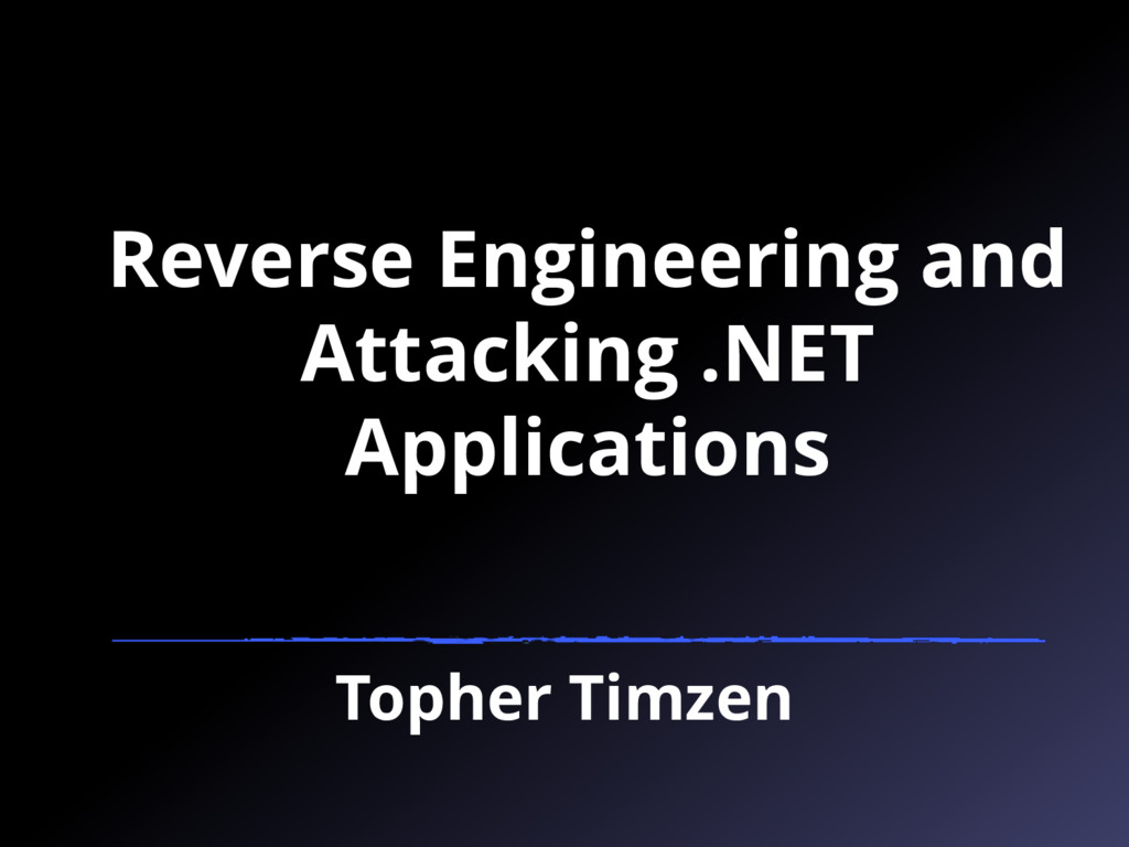 Reverse Engineering and Attacking .NET Applicat...