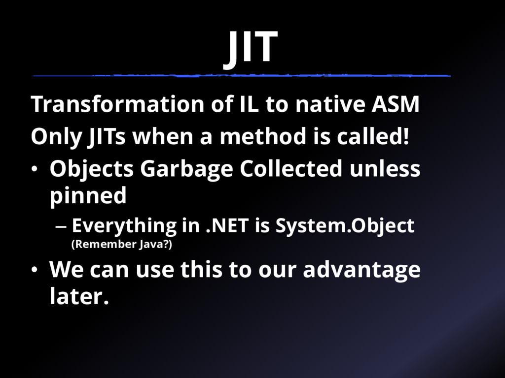 JIT Transformation of IL to native ASM Only JIT...
