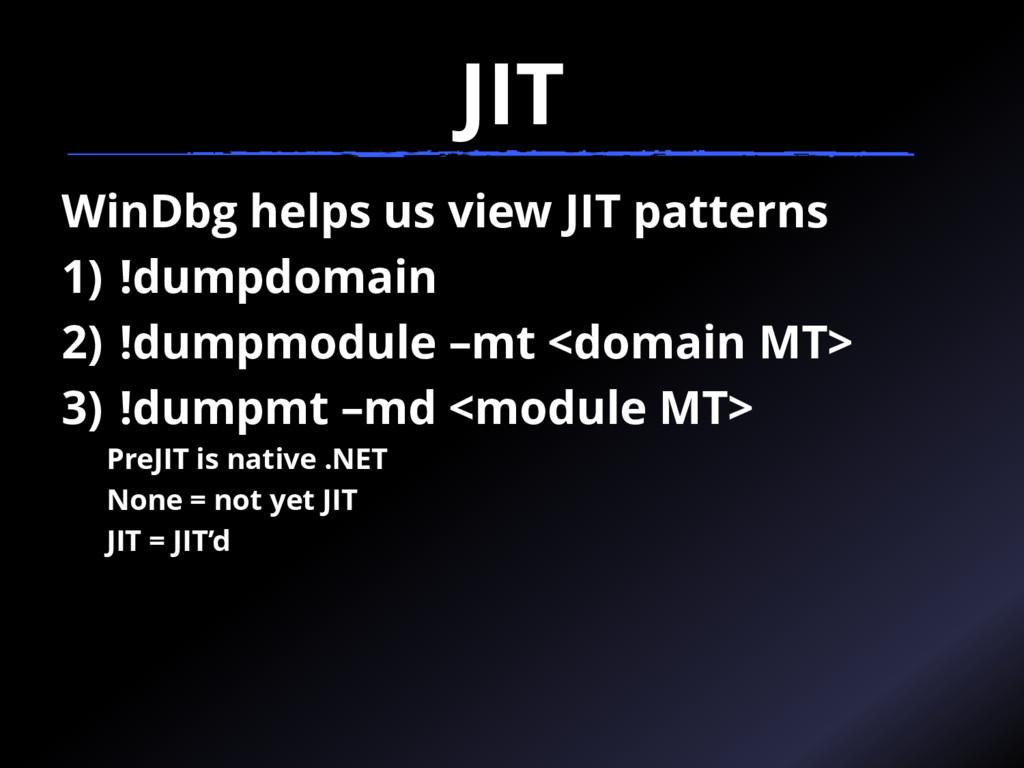 JIT WinDbg helps us view JIT patterns 1) !dumpd...