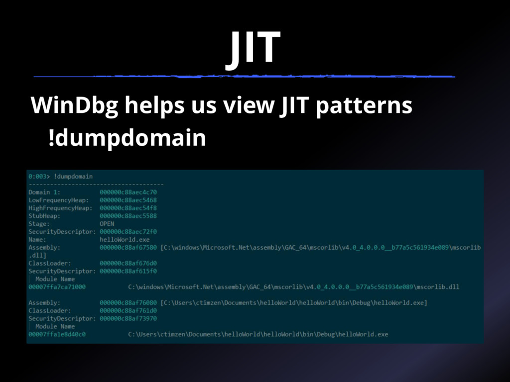 JIT WinDbg helps us view JIT patterns !dumpdoma...