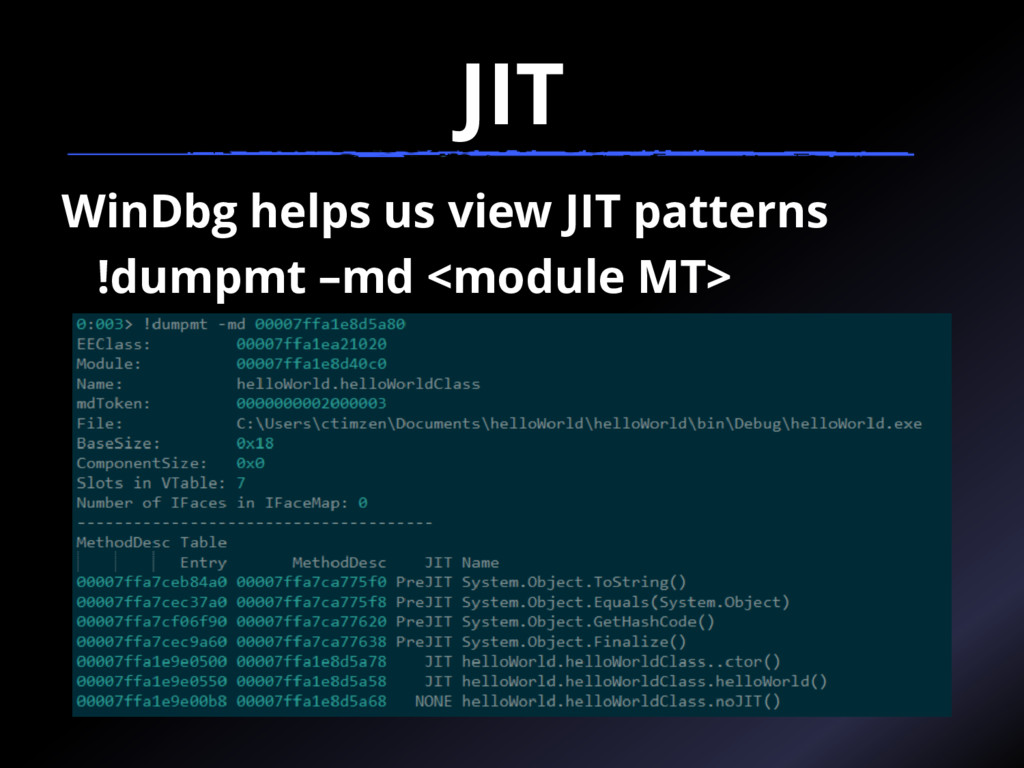 JIT WinDbg helps us view JIT patterns !dumpmt –...