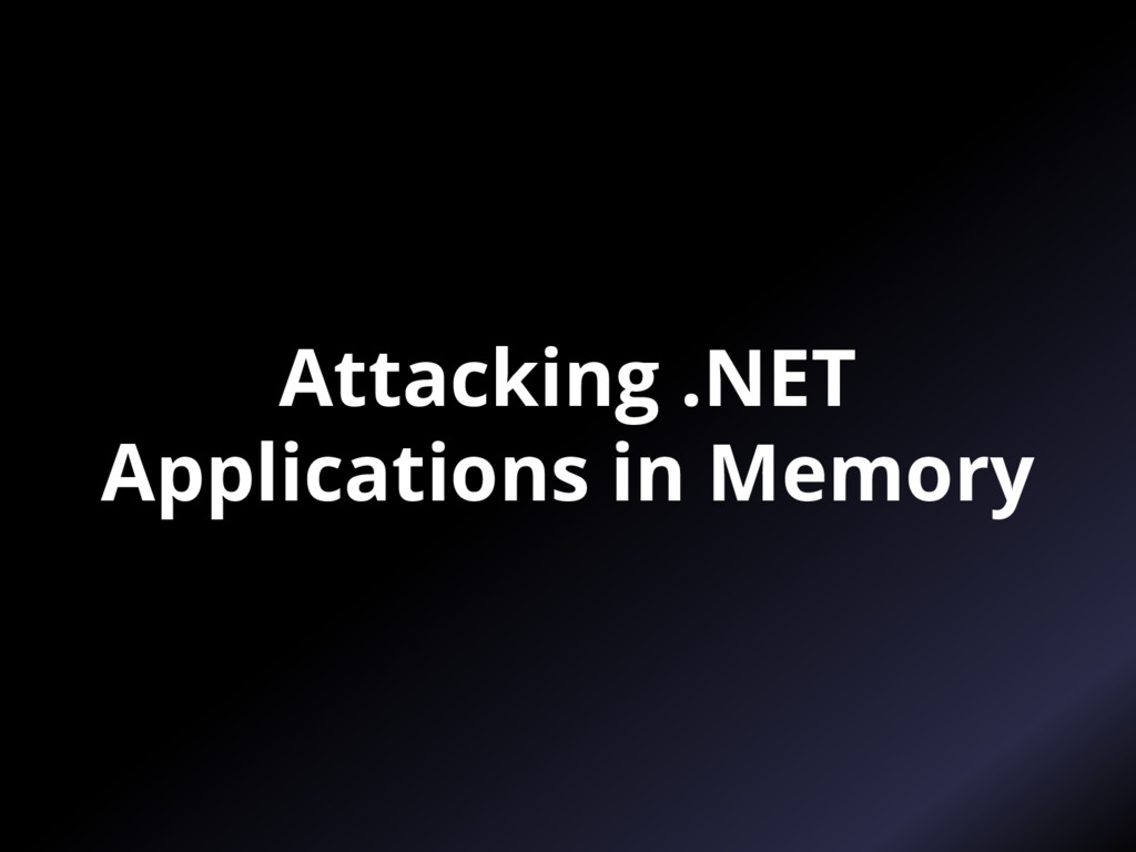 Attacking .NET Applications in Memory