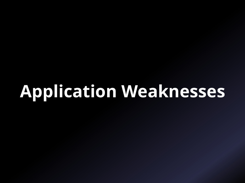 Application Weaknesses