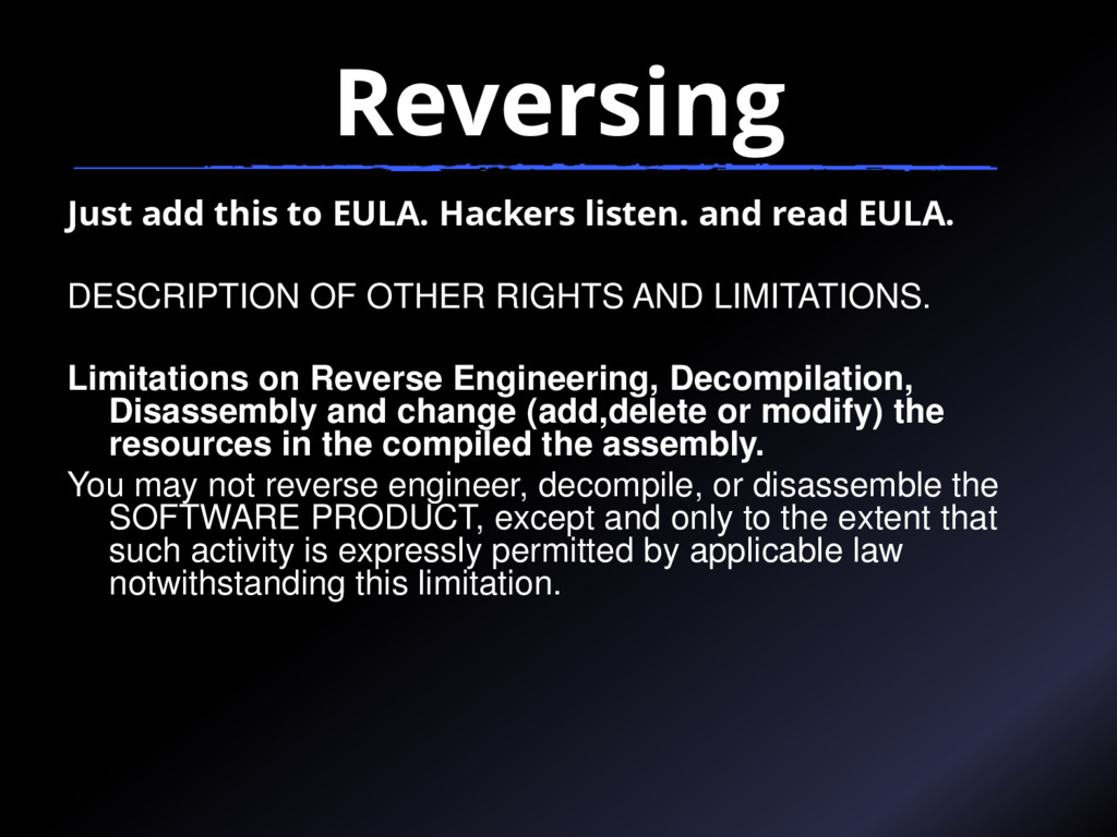 Reversing Just add this to EULA. Hackers listen...