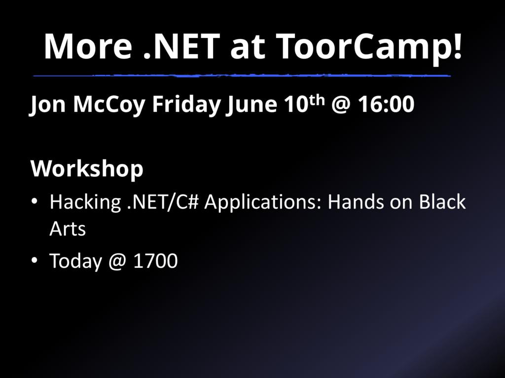 More .NET at ToorCamp! Jon McCoy Friday June 10...
