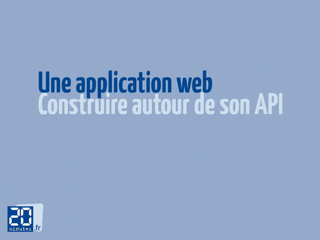 Une application web Construire autour de son API
