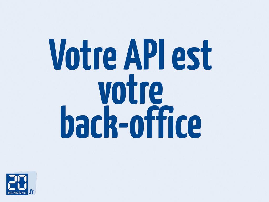 Votre API est votre back-office