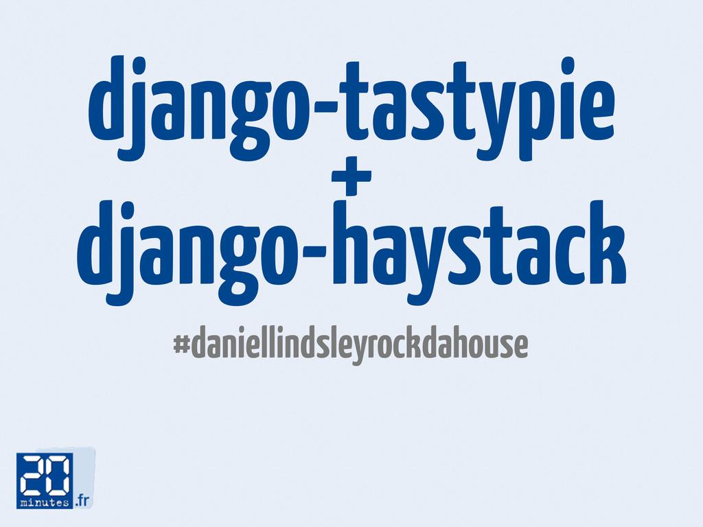 django-tastypie + django-haystack #daniellindsl...