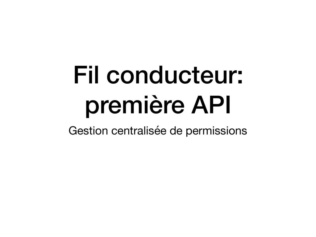 Fil conducteur: première API Gestion centralisé...
