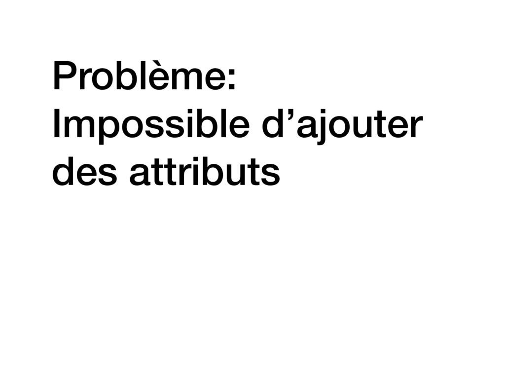 Problème: Impossible d'ajouter des attributs