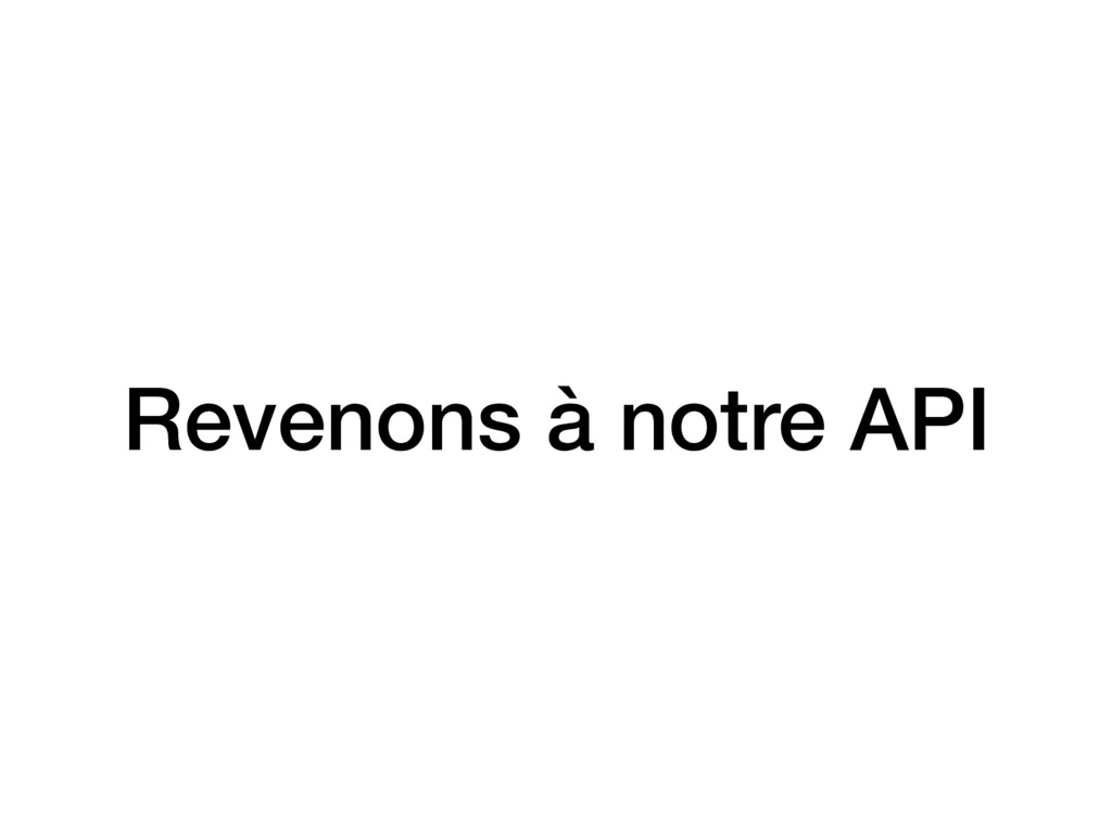 Revenons à notre API
