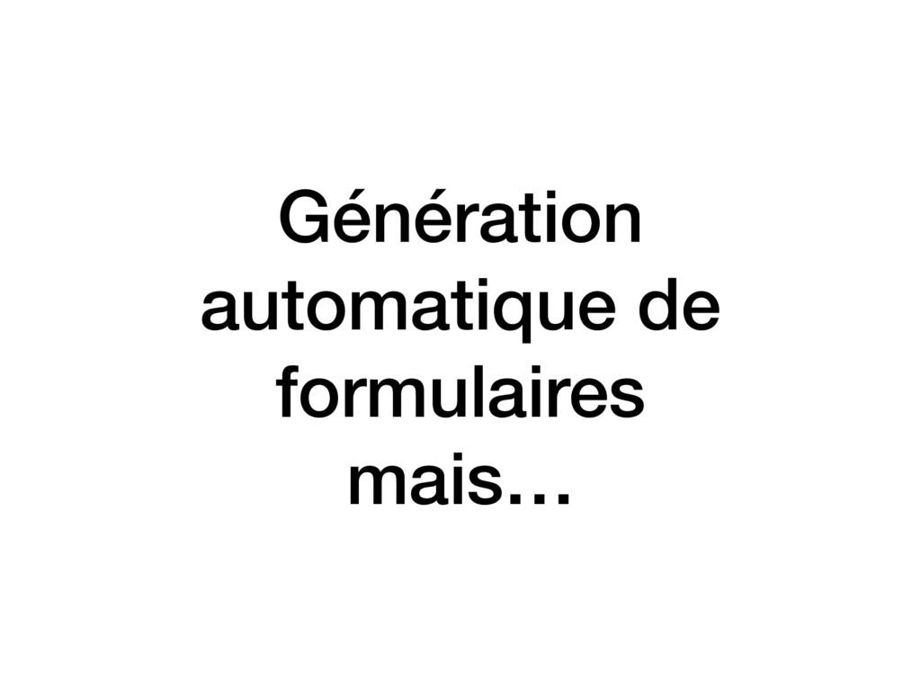 Génération automatique de formulaires mais…