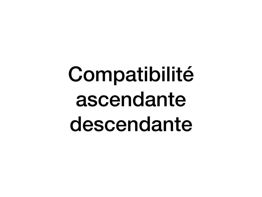 Compatibilité ascendante descendante