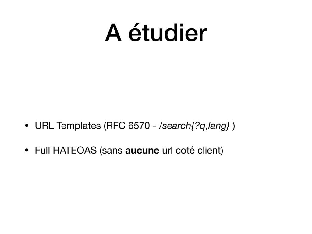 A étudier • URL Templates (RFC 6570 - /search{?...
