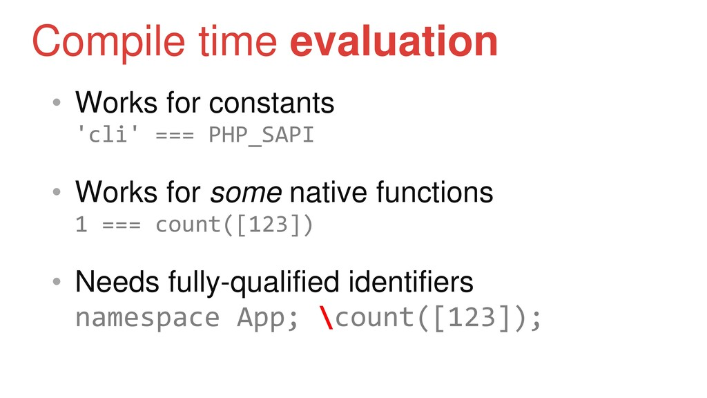 • Works for constants 'cli' === PHP_SAPI • Work...