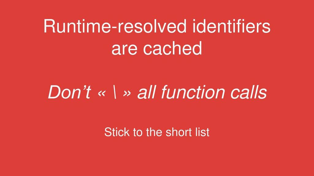 Runtime-resolved identifiers are cached Don't «...