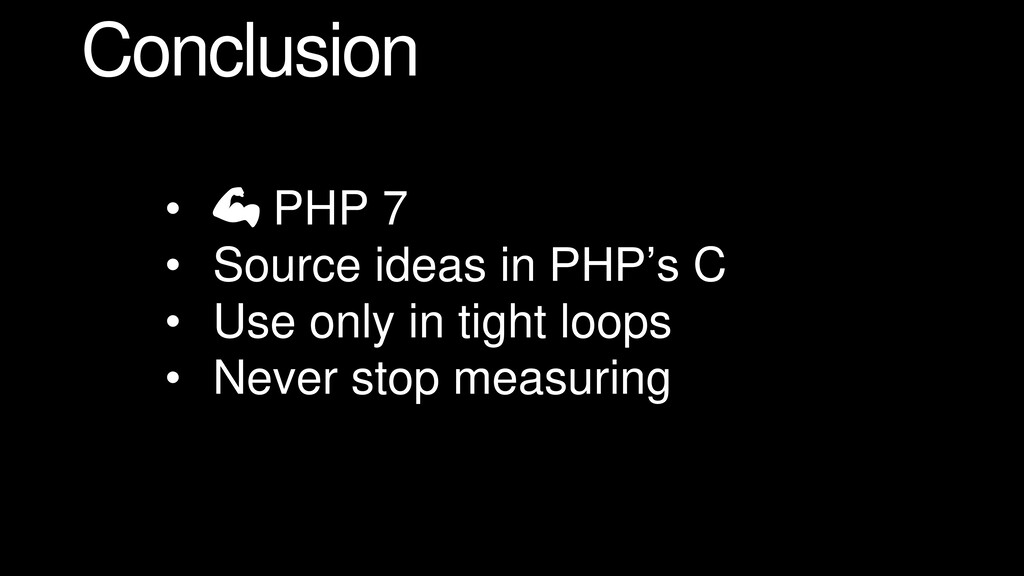 Conclusion •  PHP 7 • Source ideas in PHP's C •...
