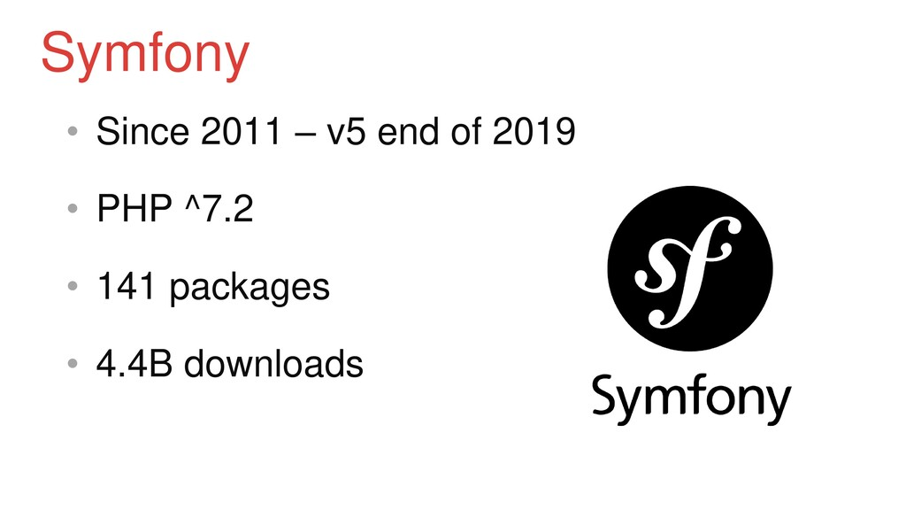 • Since 2011 – v5 end of 2019 • PHP ^7.2 • 141 ...