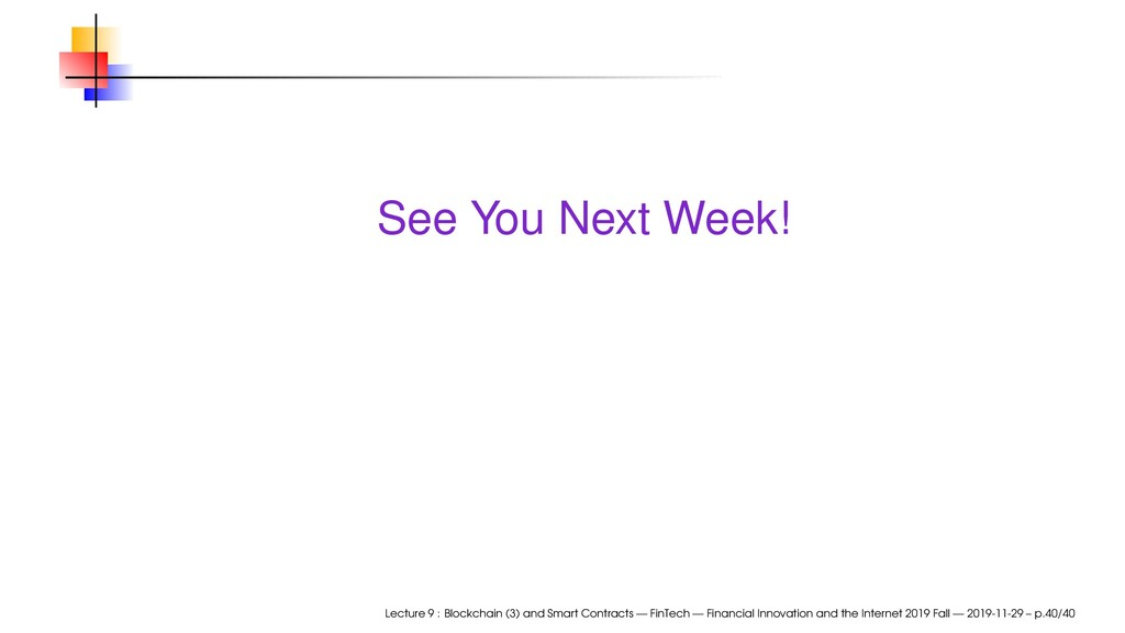 See You Next Week! Lecture 9 : Blockchain (3) a...