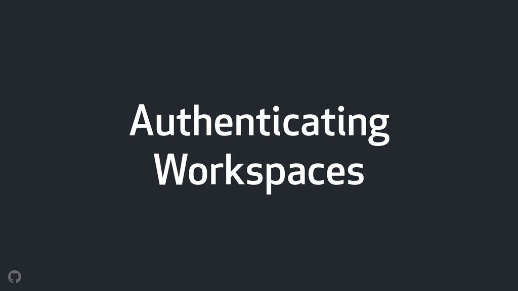Authenticating Workspaces