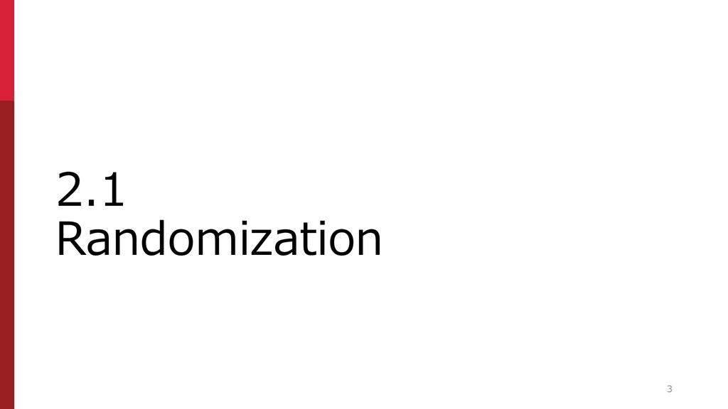 2.1 Randomization 3
