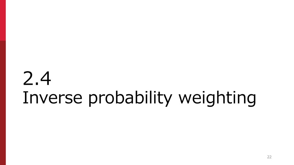 2.4 Inverse probability weighting 22