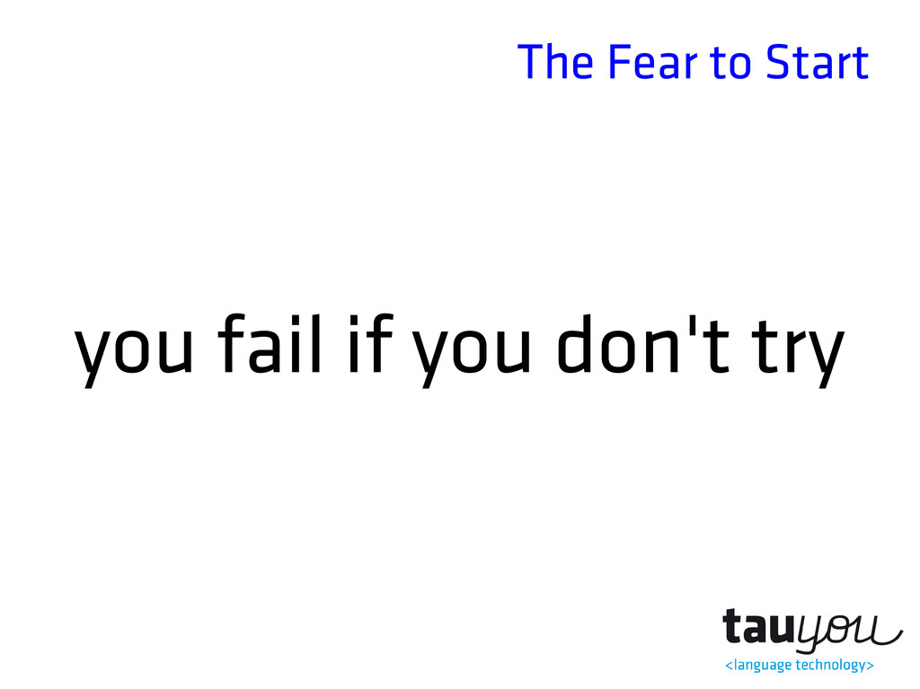 The Fear to Start you fail if you don't try