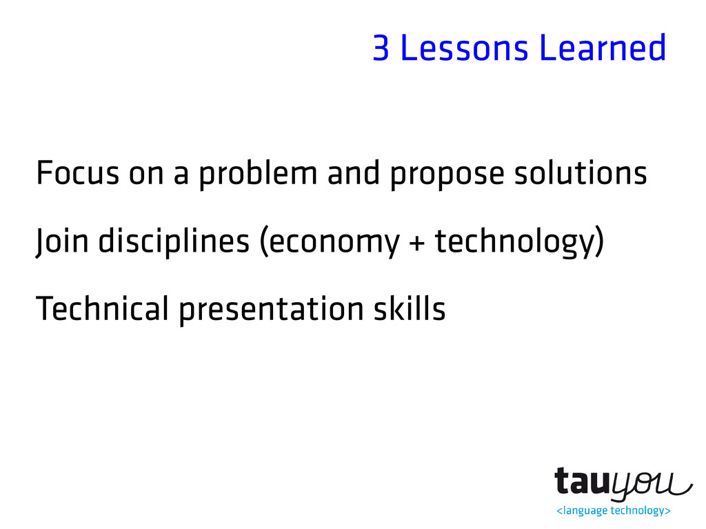 3 Lessons Learned Focus on a problem and propos...