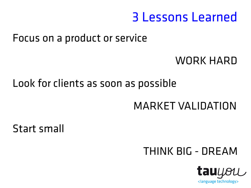3 Lessons Learned Focus on a product or service...