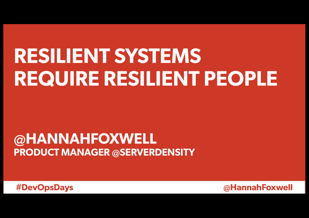 #DevOpsDays @HannahFoxwell RESILIENT SYSTEMS RE...