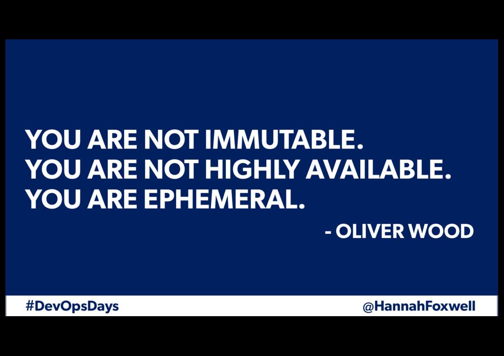 #DevOpsDays @HannahFoxwell YOU ARE NOT IMMUTABL...