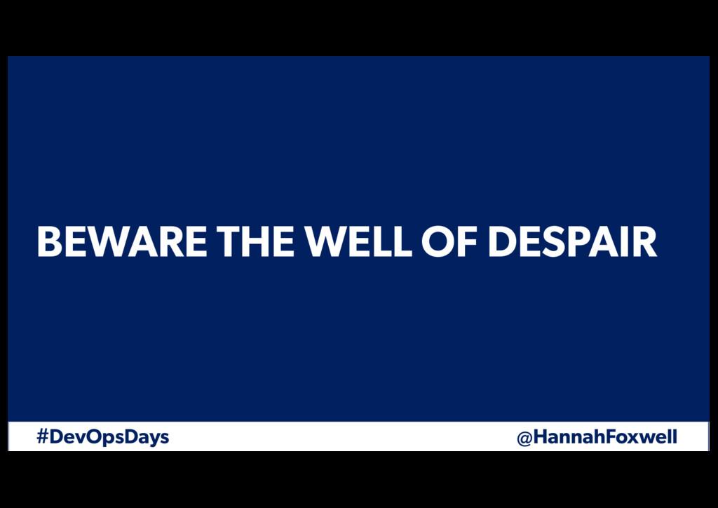 #DevOpsDays @HannahFoxwell BEWARE THE WELL OF D...