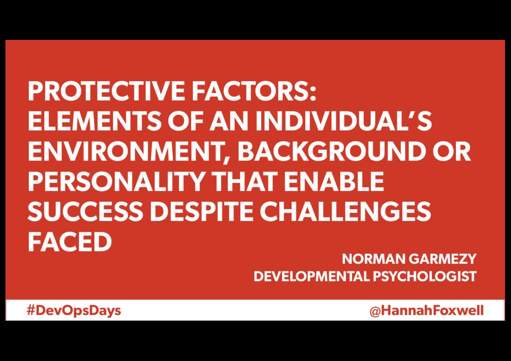 #DevOpsDays @HannahFoxwell PROTECTIVE FACTORS: ...